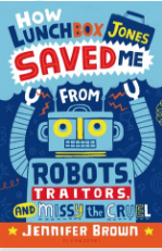 How Lunchbox Jones Saved me from Robots, Traitors and Missy the Cruel by Jennifer Brown